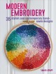 Modern embroidery : 35 stylish and contemporary hand-sewn designs