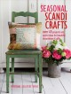Seasonal Scandi crafts : over 45 projects and quick ideas for beautiful decorations & gifts