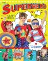The superhero craft book : 15 things a superhero can