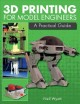 3D printing for model engineers : a practical guide