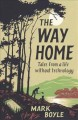 The Way Home : Tales from a Life Without Technology