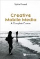 Creative mobile media : a complete course