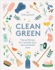 Clean green : tips and recipes for a naturally clean, more sustainable home