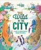 Wild in the city : a guide to urban animals around the world