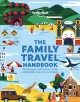 The family travel handbook : everything you need to know to take unforgettable trips with your children