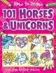 How to draw 101 horses and unicorns : easy step-by-step drawing
