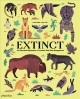 Extinct : an illustrated exploration of animals that have disappeared