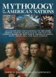 The mythology of the American nations : an illustrated encyclopedia of the gods, heroes, spirits, and sacred places, rituals and ancient beliefs of the North American indian, Inuit, Aztec, Inca and Maya nations