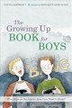 The growing up book for boys : what boys on the autism spectrum need to know!
