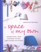 A space of my own : inspirational ideas for home offices, craftrooms, and studies