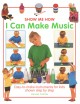 I can make music : easy-to-make instruments for kids, showm step by step