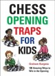 Chess opening traps for kids: 100 amazing ways to win in the opening