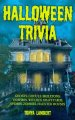 Halloween trivia : ghosts, ghouls, skeletons, vampires, witches, graveyards, spiders, zombies, haunted houses