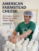 American farmstead cheese : the complete guide to making and selling artisan cheeses