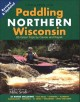 Paddling Northern Wisconsin : 85 great trips by canoe and kayak
