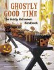 A ghostly good time : the family Halloween handbook.