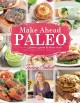 Make ahead paleo : healthy gluten-, grain-, and dairy-free recipes ready when and where you are