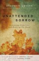 Unattended sorrow : recovering from loss and reviving the heart