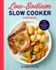 Low-sodium slow cooker cookbook : over 100 heart-healthy recipes that prep fast and cook slow