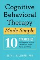 Cognitive Behavioral Therapy Made Simple : 10 Strategies for Managing Anxiety, Depression, Anger, Panic, and Worry