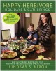 Happy herbivore holidays & gatherings : easy plant-based recipes for your healthiest celebrations and special occasions