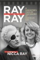 Ray by Ray : a daughter's take on the legend of Nicholas Ray