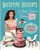 Deceptive desserts : a lady's guide to baking bad!