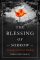 The blessing of sorrow : turning grief into healing