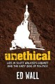 Unethical : Life in Scott Walker's Cabinet and the Dirty Side of Politics