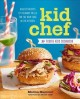 Kid chef : the foodie kids cookbook: healthy recipes and culinary skills for the new cook in the kitchen