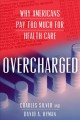 Overcharged : why Americans pay too much for health care