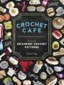 Crochet cafe : recipes for amigurumi crochet patterns