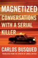 Magnetized : conversations with a serial killer