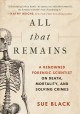 All that remains : a renowned forensic scientist on death, mortality, and solving crimes