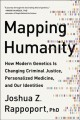 Mapping humanity : how modern genetics is changing criminal justice, personalized medicine, and our identities