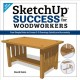 Sketchup success for woodworkers : four simple rules to create 3-D drawings quickly and accurately
