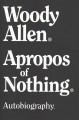 Apropos of nothing : autobiography