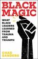 Black magic : what black leaders learned from trauma and triumph