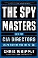 The spymasters : how the CIA directors shape history and the future