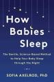 How babies sleep : the gentle, science-based method to help your baby sleep through the night
