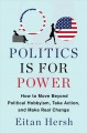 Politics is for power : how to move beyond political hobbyism, take action, and make changes