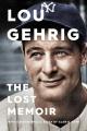 Lou Gehrig : the lost memoir