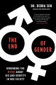 The end of gender : debunking the myths about sex and identity in our society
