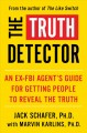 THE TRUTH DETECTOR : AN EX-FBI AGENT¡S GUIDE FOR GETTING PEOPLE TO REVEAL THE TRUTH
