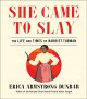 She came to slay : the life and times of Harriet Tubman