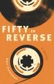 Fifty in reverse : a novel