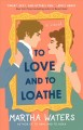 To love and to loathe : a novel