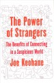 The power of strangers : the benefits of connecting in a suspicious world