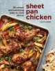 Sheet pan chicken : 50 simple and satisfying ways to cook dinner