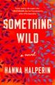 Something wild : a novel